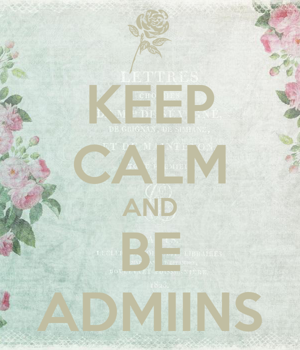 KEEP CALM AND BE ADMIINS