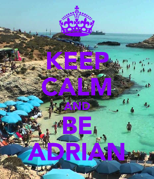 KEEP CALM AND BE ADRIAN