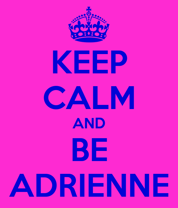 KEEP CALM AND BE ADRIENNE