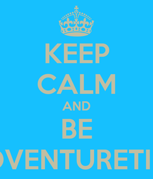 KEEP CALM AND BE ADVENTURETIME