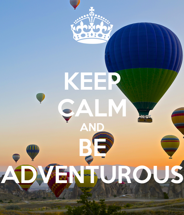 KEEP CALM AND BE ADVENTUROUS