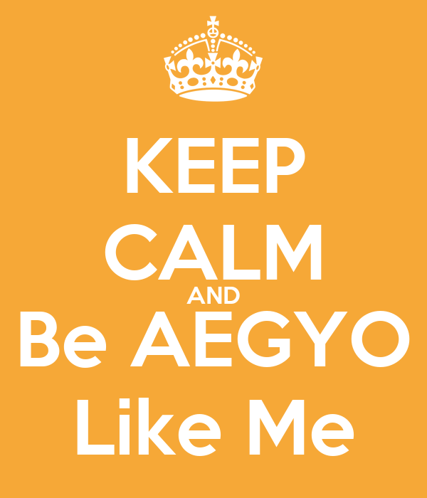 KEEP CALM AND Be AEGYO Like Me