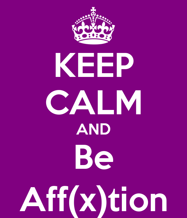 KEEP CALM AND Be Aff(x)tion
