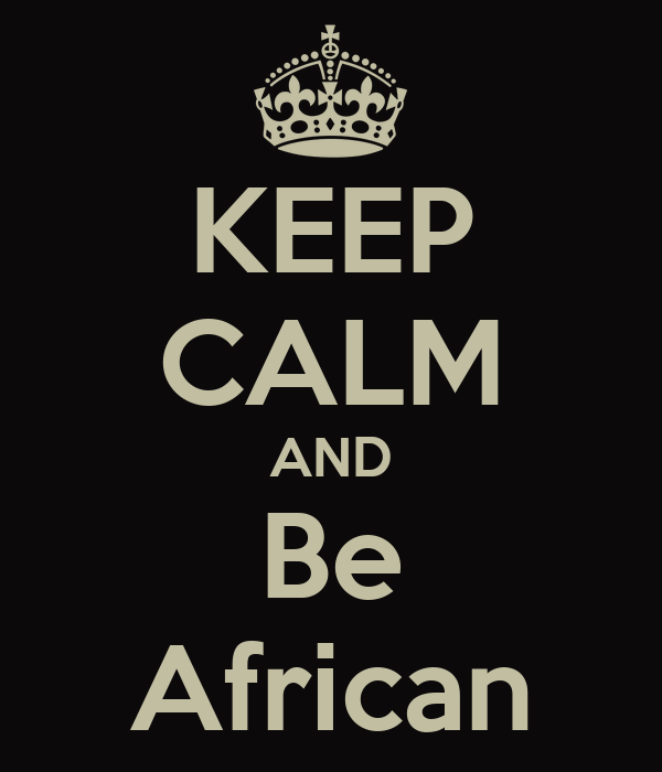 KEEP CALM AND Be African
