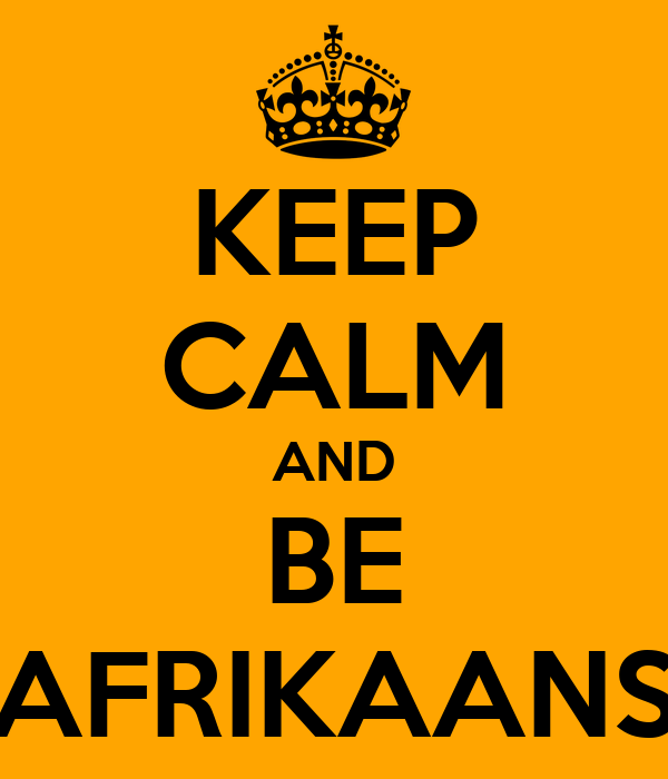 KEEP CALM AND BE AFRIKAANS