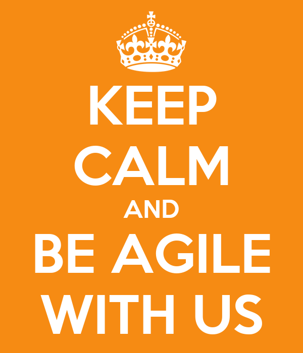KEEP CALM AND BE AGILE WITH US