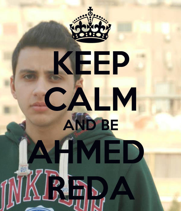 KEEP CALM AND BE AHMED  REDA