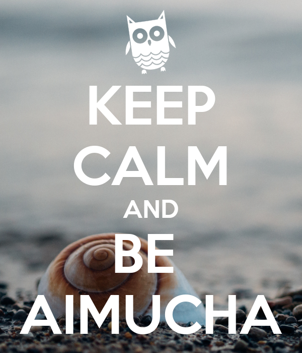 KEEP CALM AND BE  AIMUCHA