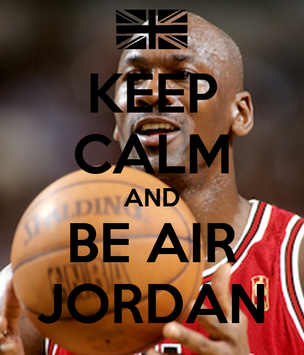 KEEP CALM AND BE AIR JORDAN