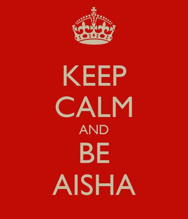 KEEP CALM AND BE AISHA