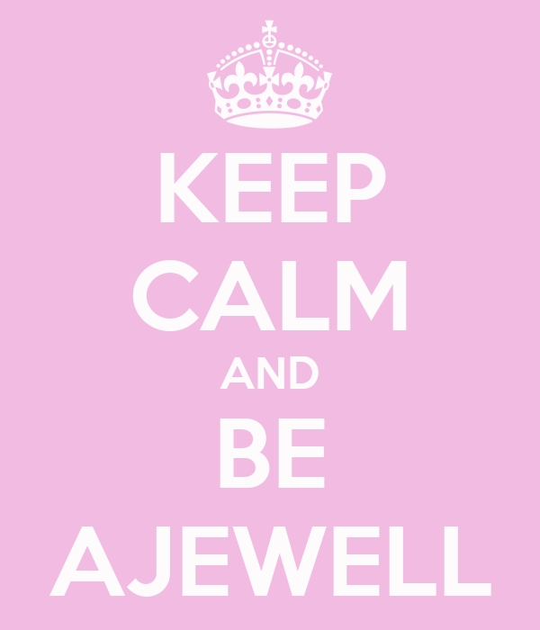 KEEP CALM AND BE AJEWELL