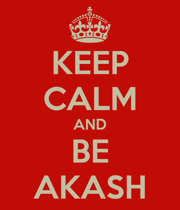 KEEP CALM AND BE AKASH
