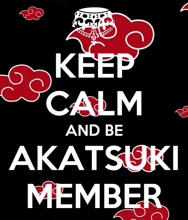KEEP CALM AND BE AKATSUKI MEMBER