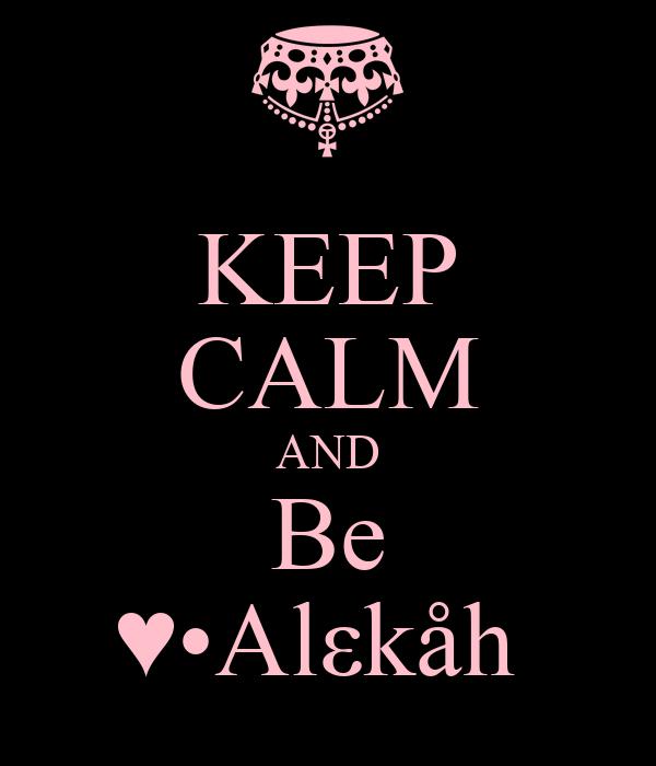 KEEP CALM AND Be ♥•Alεkåh