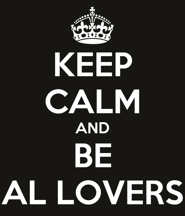 KEEP CALM AND BE AL LOVERS
