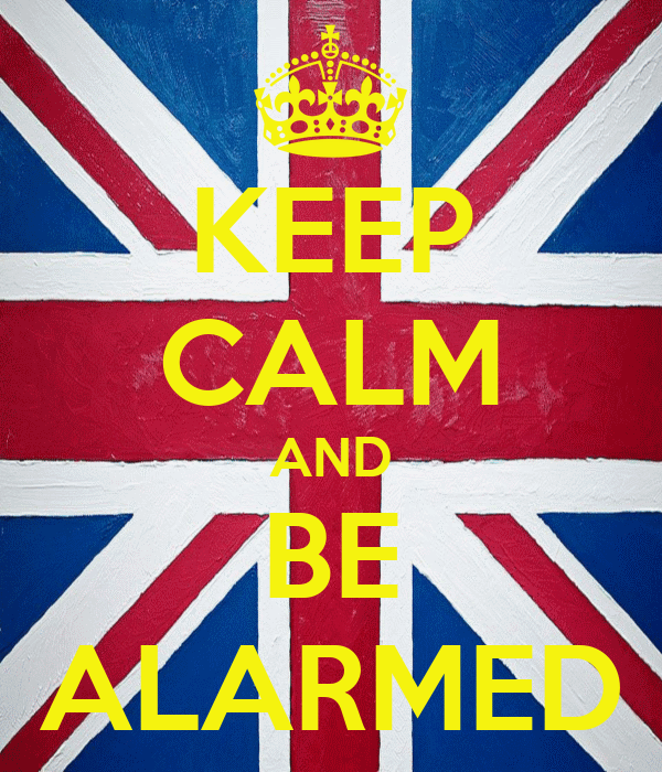 KEEP CALM AND BE ALARMED