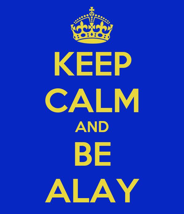 KEEP CALM AND BE ALAY