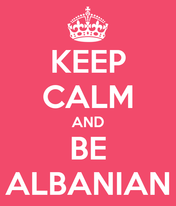 KEEP CALM AND BE ALBANIAN