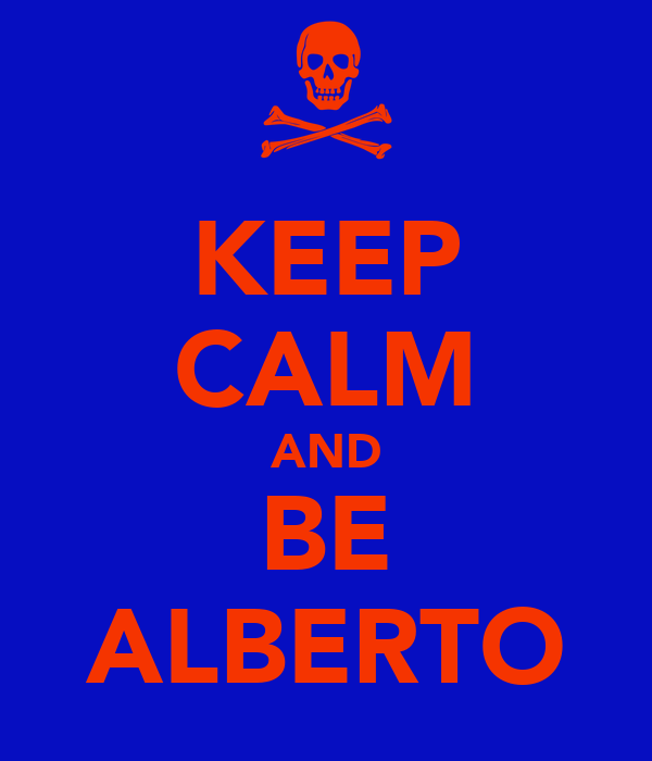 KEEP CALM AND BE ALBERTO