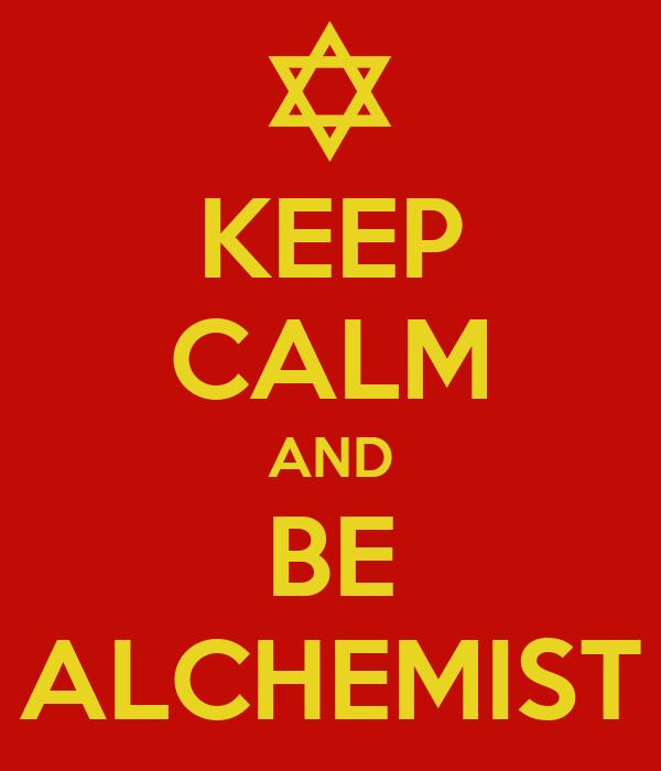 KEEP CALM AND BE ALCHEMIST