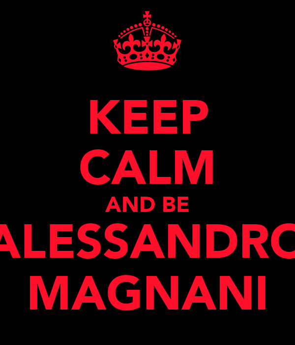 KEEP CALM AND BE ALESSANDRO MAGNANI