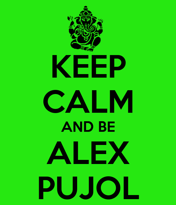KEEP CALM AND BE ALEX PUJOL
