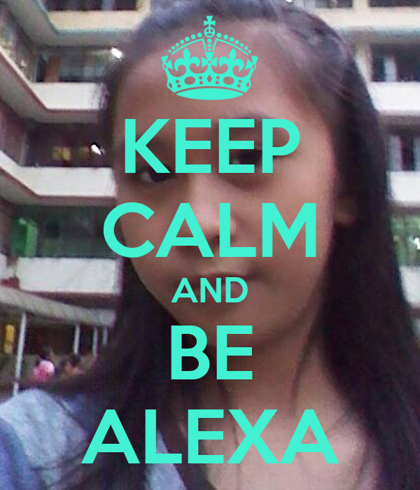 KEEP CALM AND BE ALEXA