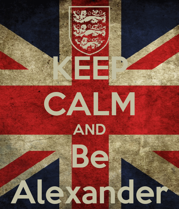 KEEP CALM AND Be Alexander
