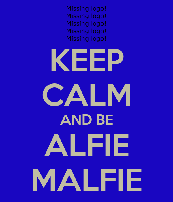 KEEP CALM AND BE ALFIE MALFIE