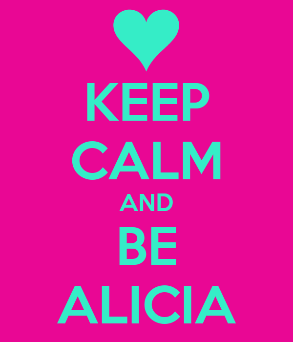 KEEP CALM AND BE ALICIA