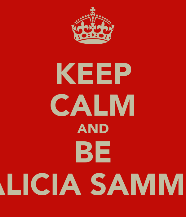 KEEP CALM AND BE ALICIA SAMMS