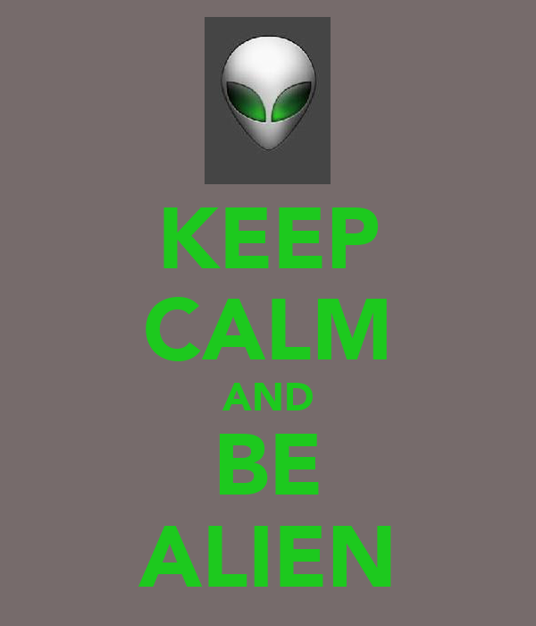 KEEP CALM AND BE ALIEN