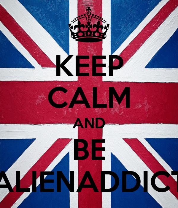 KEEP CALM AND BE ALIENADDICT