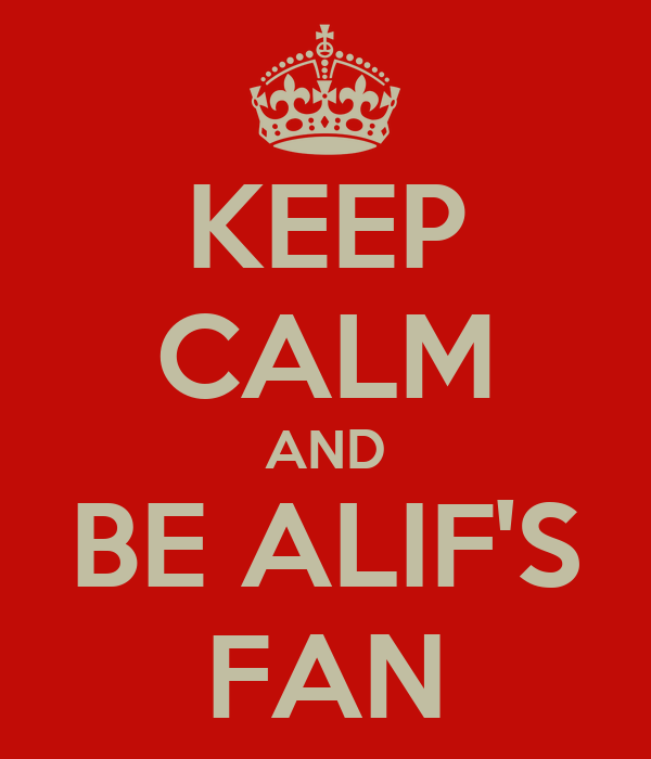 KEEP CALM AND BE ALIF'S FAN