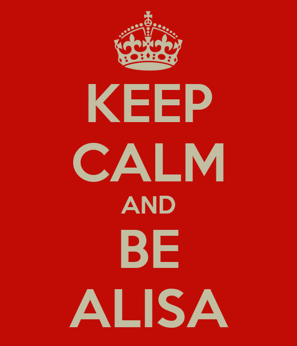 KEEP CALM AND BE ALISA