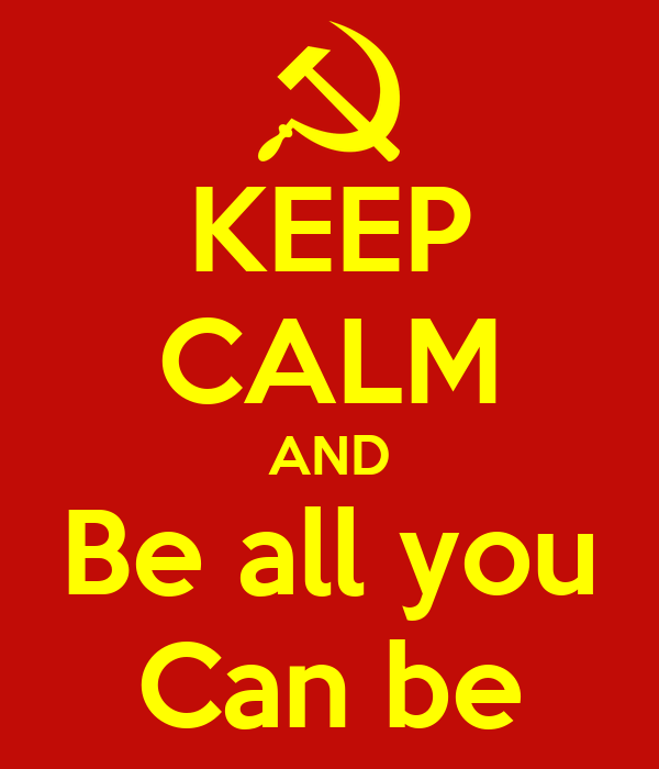 KEEP CALM AND Be all you Can be