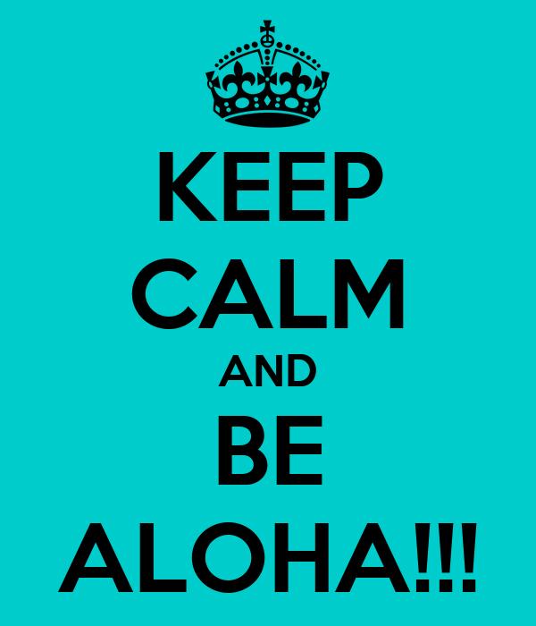 KEEP CALM AND BE ALOHA!!!