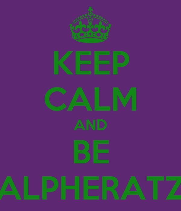 KEEP CALM AND BE ALPHERATZ