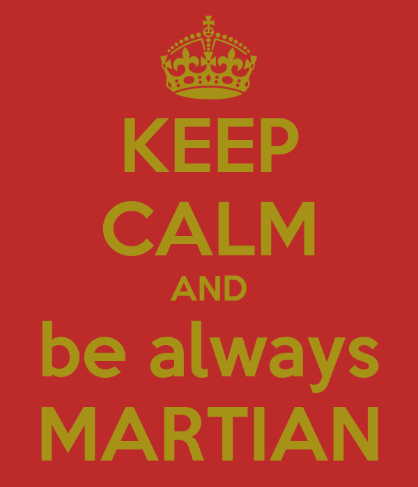KEEP CALM AND be always MARTIAN