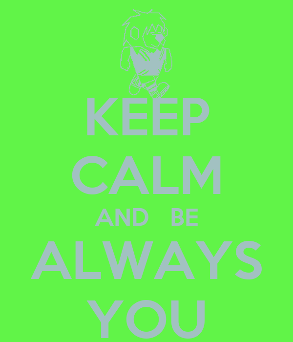 KEEP CALM AND   BE ALWAYS YOU