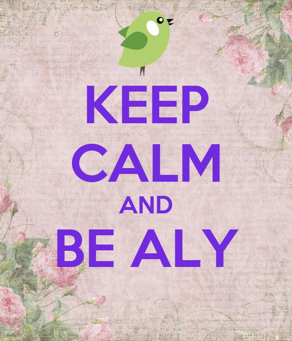 KEEP CALM AND BE ALY