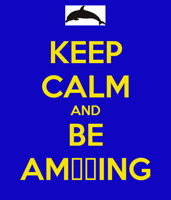 KEEP CALM AND BE AMΔΖING