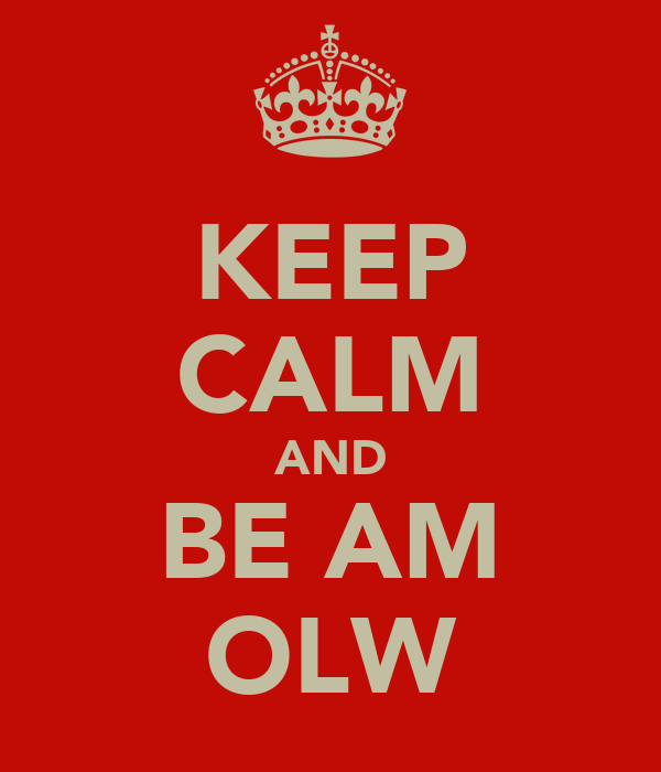 KEEP CALM AND BE AM OLW