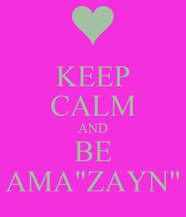 "KEEP CALM AND BE AMA""ZAYN"""