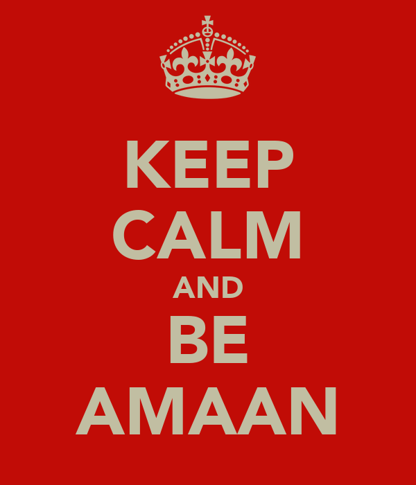 KEEP CALM AND BE AMAAN