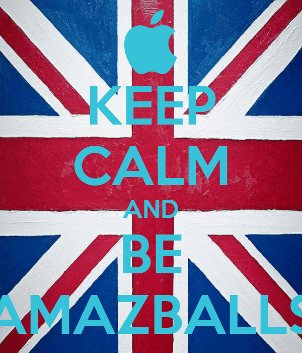 KEEP CALM AND BE AMAZBALLS