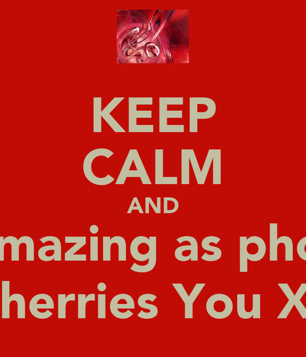 KEEP CALM AND be amazing as phoebe I Cherries You Xx;)