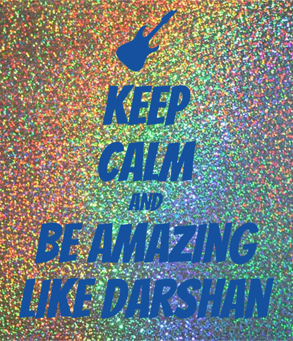 KEEP CALM AND Be Amazing Like Darshan