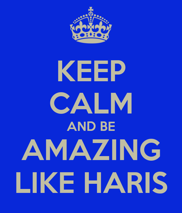KEEP CALM AND BE AMAZING LIKE HARIS
