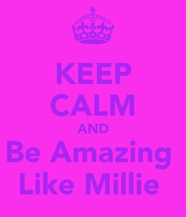 KEEP CALM AND Be Amazing  Like Millie